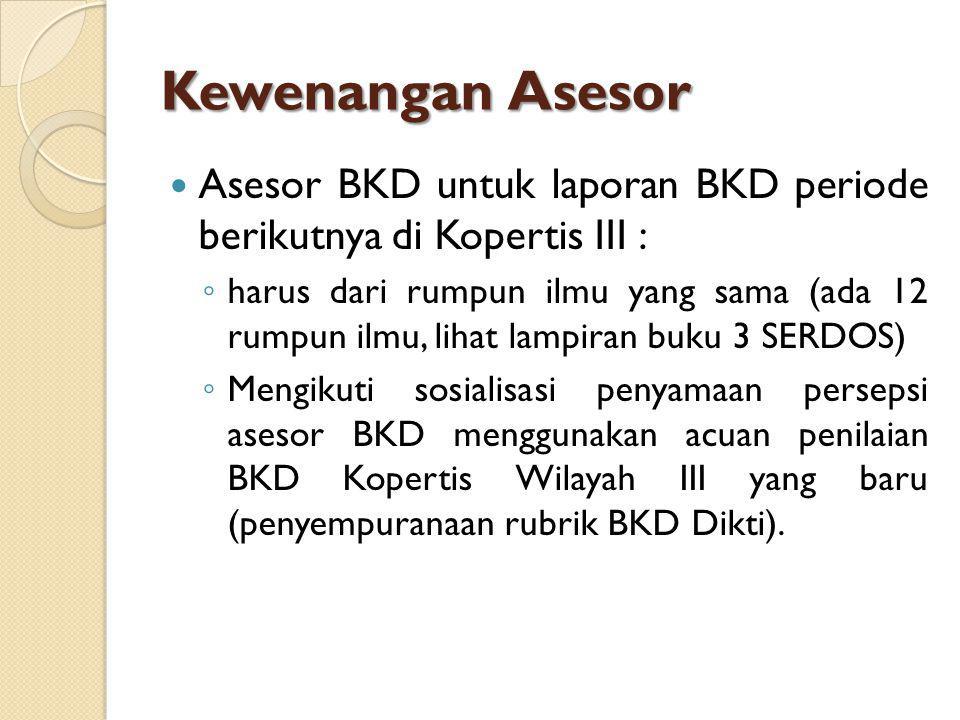 Kewenangan Asesor Asesor BKD untuk laporan BKD periode berikutnya di Kopertis III : ◦ harus dari rumpun ilmu yang sama (ada 12 rumpun ilmu, lihat lamp
