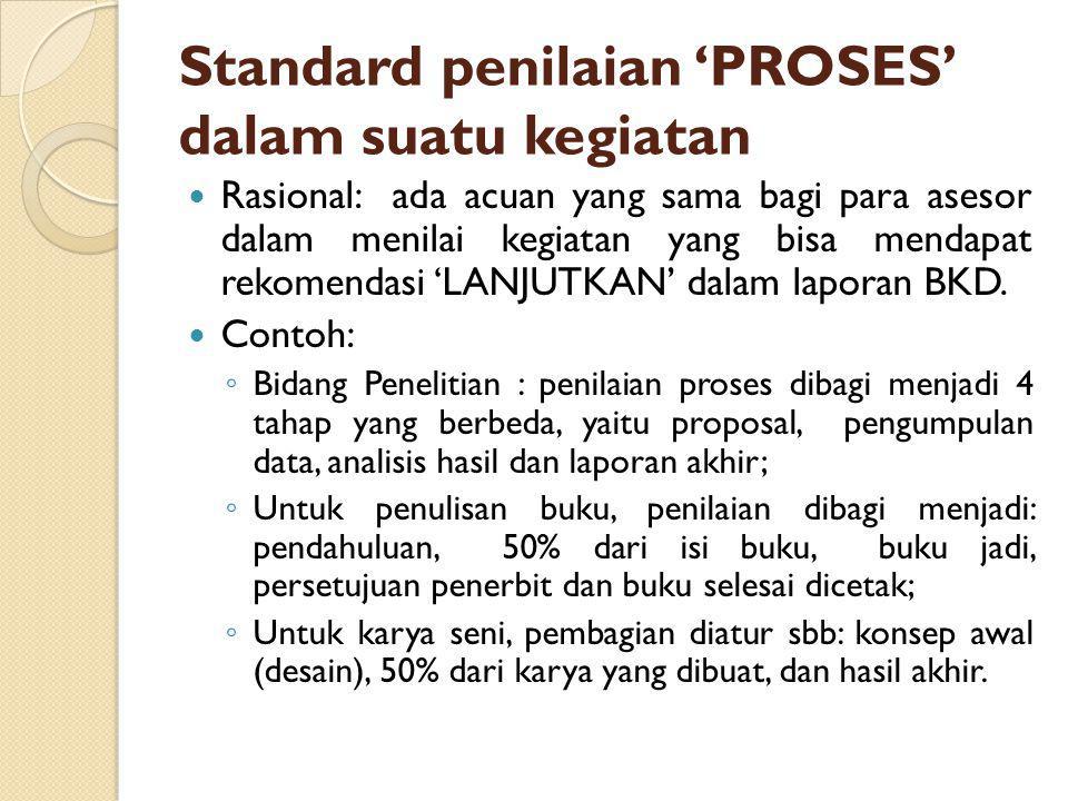 Standard penilaian 'PROSES' dalam suatu kegiatan Rasional: ada acuan yang sama bagi para asesor dalam menilai kegiatan yang bisa mendapat rekomendasi 'LANJUTKAN' dalam laporan BKD.