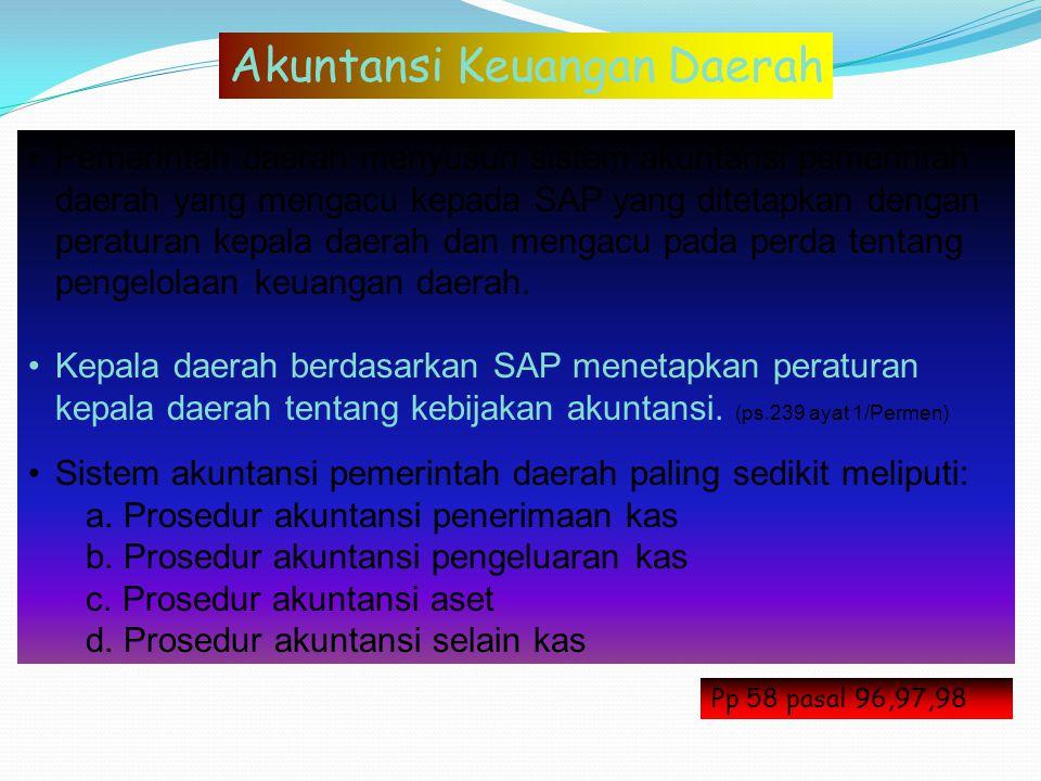 Pemerintah daerah menyusun sistem akuntansi pemerintah daerah yang mengacu kepada SAP yang ditetapkan dengan peraturan kepala daerah dan mengacu pada
