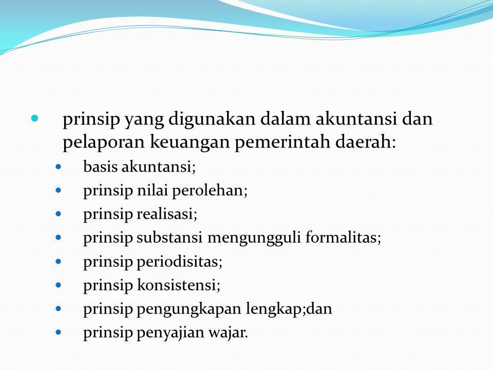 prinsip yang digunakan dalam akuntansi dan pelaporan keuangan pemerintah daerah: basis akuntansi; prinsip nilai perolehan; prinsip realisasi; prinsip