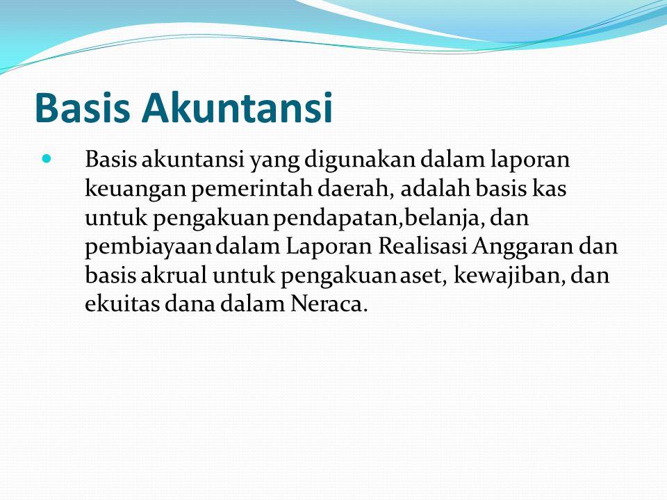 Basis Akuntansi Basis akuntansi yang digunakan dalam laporan keuangan pemerintah daerah, adalah basis kas untuk pengakuan pendapatan,belanja, dan pemb