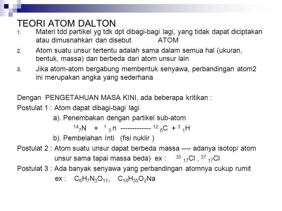 TEORI ATOM DALTON 1. Materi tdd partikel yg tdk dpt dibagi-bagi lagi, yang tidak dapat diciptakan atau dimusnahkan dan disebut ATOM 2. Atom suatu unsu