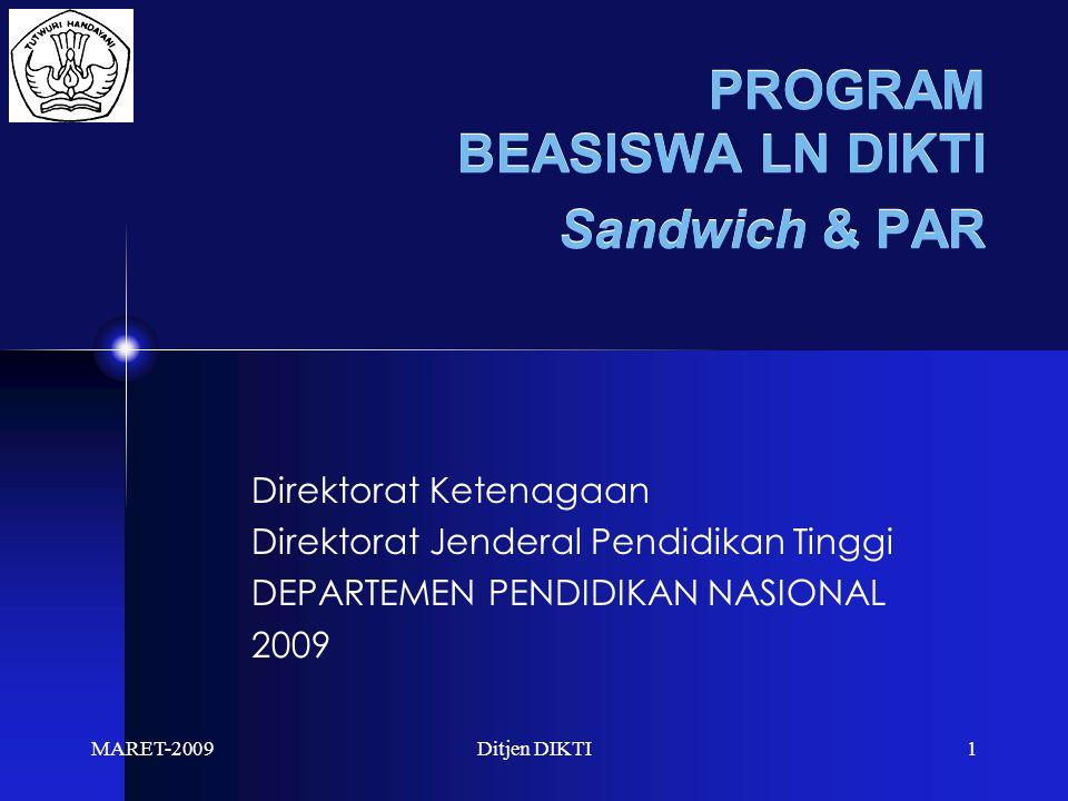 MARET-2009Ditjen DIKTI1 PROGRAM BEASISWA LN DIKTI Sandwich & PAR Direktorat Ketenagaan Direktorat Jenderal Pendidikan Tinggi DEPARTEMEN PENDIDIKAN NASIONAL 2009
