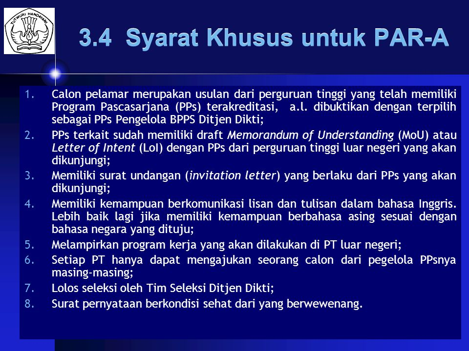 MARET-2009Ditjen DIKTI19 3.4 Syarat Khusus untuk PAR-A 1.Calon pelamar merupakan usulan dari perguruan tinggi yang telah memiliki Program Pascasarjana (PPs) terakreditasi, a.l.