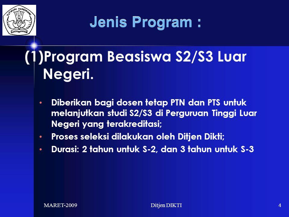 MARET-2009Ditjen DIKTI4 Jenis Program : (1)Program Beasiswa S2/S3 Luar Negeri.