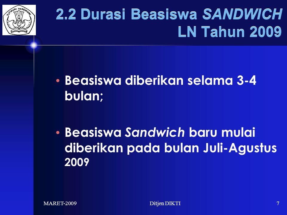 MARET-2009Ditjen DIKTI7 2.2 Durasi Beasiswa SANDWICH LN Tahun 2009 Beasiswa diberikan selama 3-4 bulan; Beasiswa Sandwich baru mulai diberikan pada bulan Juli-Agustus 2009