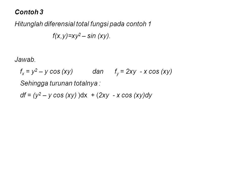 Contoh 3 Hitunglah diferensial total fungsi pada contoh 1 f(x,y)=xy 2 – sin (xy). Jawab. f x = y 2 – y cos (xy) dan f y = 2xy - x cos (xy) Sehingga tu
