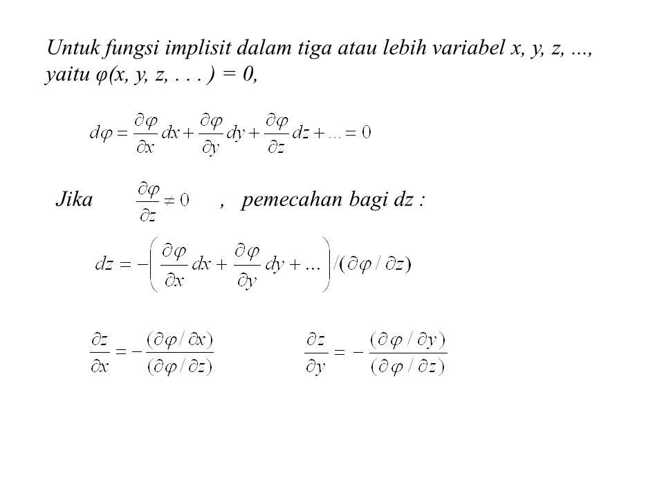 Untuk fungsi implisit dalam tiga atau lebih variabel x, y, z,..., yaitu φ(x, y, z,... ) = 0, Jika, pemecahan bagi dz :