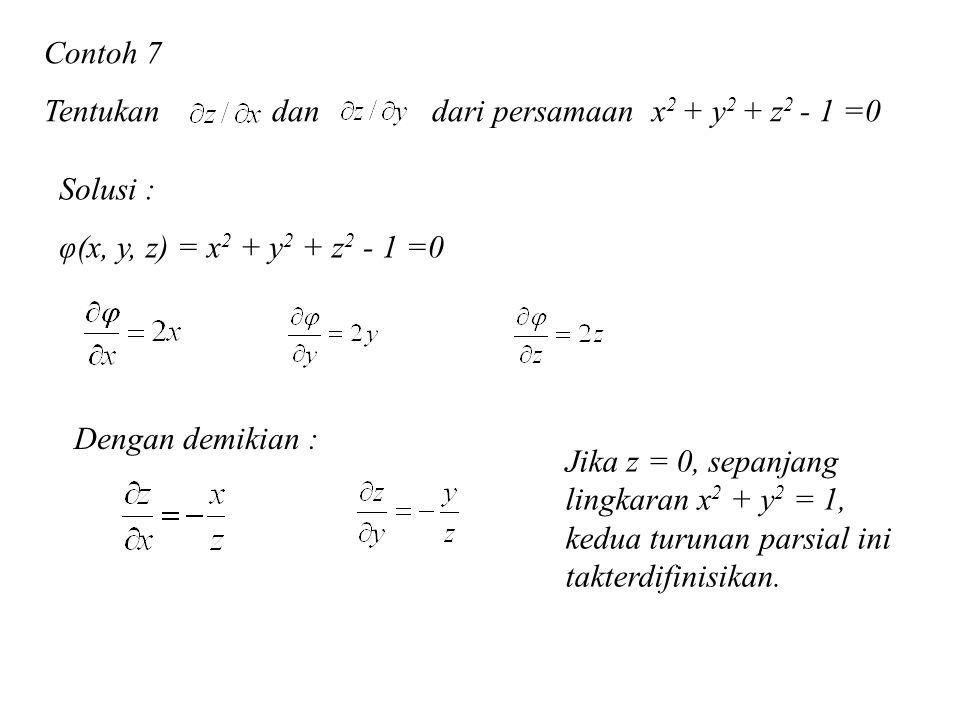 Contoh 7 Tentukan dan dari persamaan x 2 + y 2 + z 2 - 1 =0 Solusi : φ(x, y, z) = x 2 + y 2 + z 2 - 1 =0 Dengan demikian : Jika z = 0, sepanjang lingk