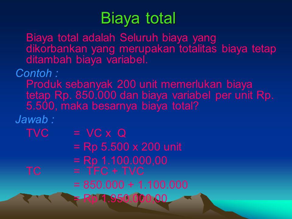 Biaya total Biaya total adalah Seluruh biaya yang dikorbankan yang merupakan totalitas biaya tetap ditambah biaya variabel. Contoh : Produk sebanyak 2
