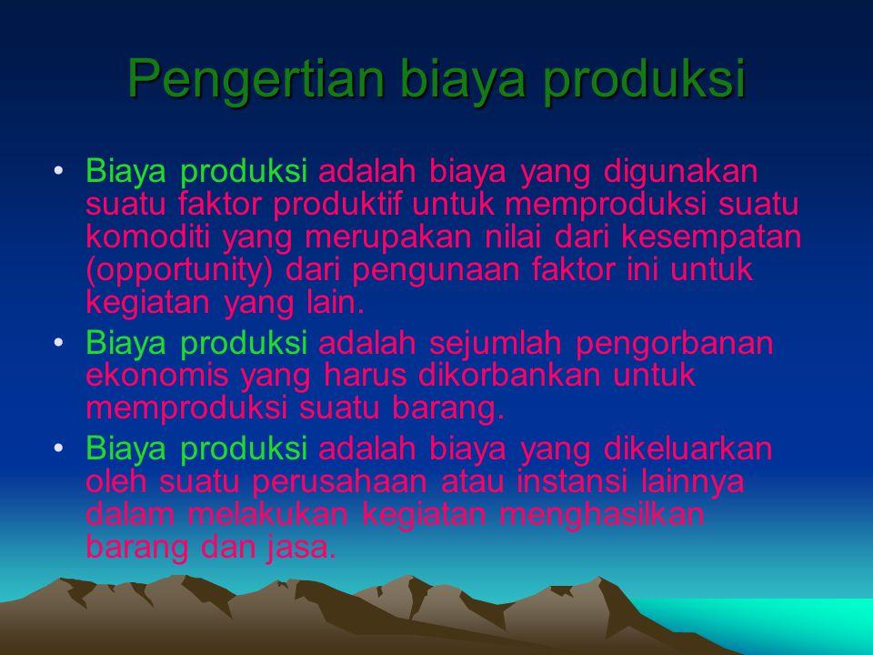 Pengertian biaya produksi Biaya produksi adalah biaya yang digunakan suatu faktor produktif untuk memproduksi suatu komoditi yang merupakan nilai dari