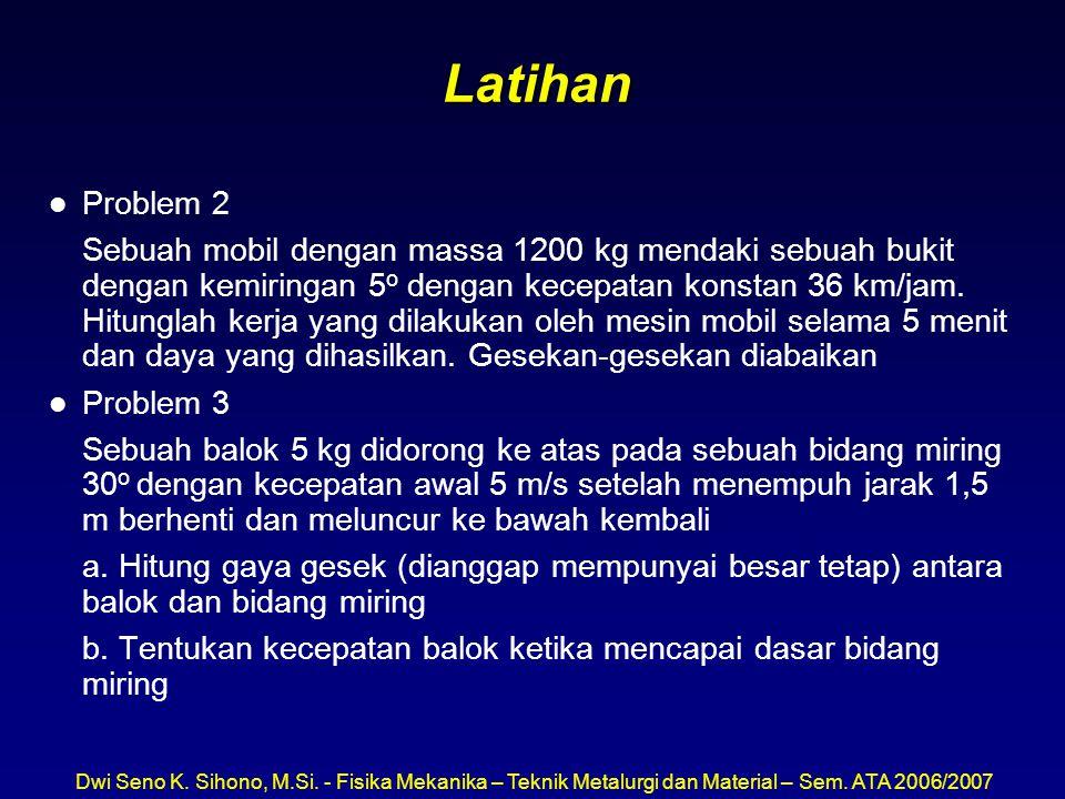 Dwi Seno K. Sihono, M.Si. - Fisika Mekanika – Teknik Metalurgi dan Material – Sem. ATA 2006/2007 Latihan l Problem 2 Sebuah mobil dengan massa 1200 kg