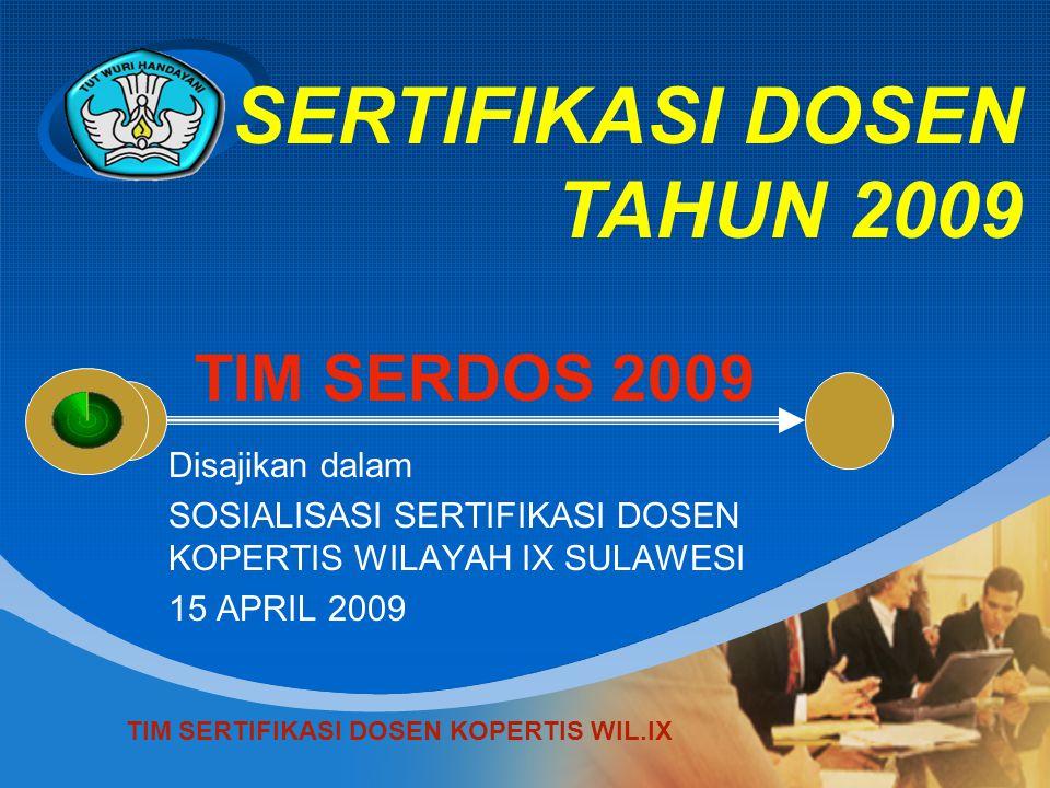 Company LOGO Disajikan dalam SOSIALISASI SERTIFIKASI DOSEN KOPERTIS WILAYAH IX SULAWESI 15 APRIL 2009 TIM SERDOS 2009 TIM SERTIFIKASI DOSEN KOPERTIS W