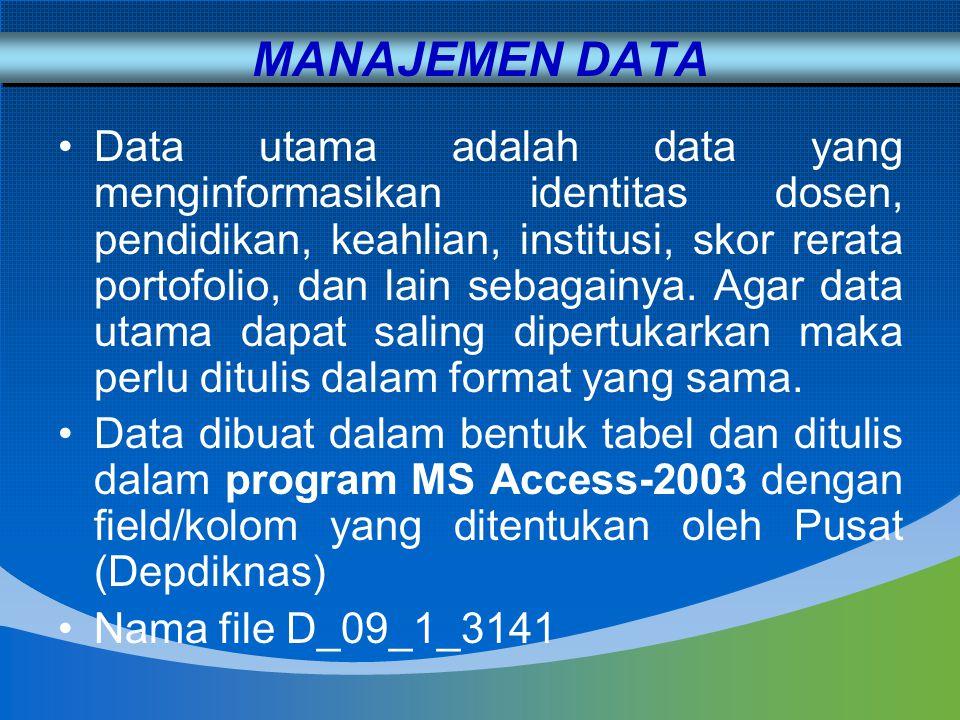 MANAJEMEN DATA Data utama adalah data yang menginformasikan identitas dosen, pendidikan, keahlian, institusi, skor rerata portofolio, dan lain sebagai