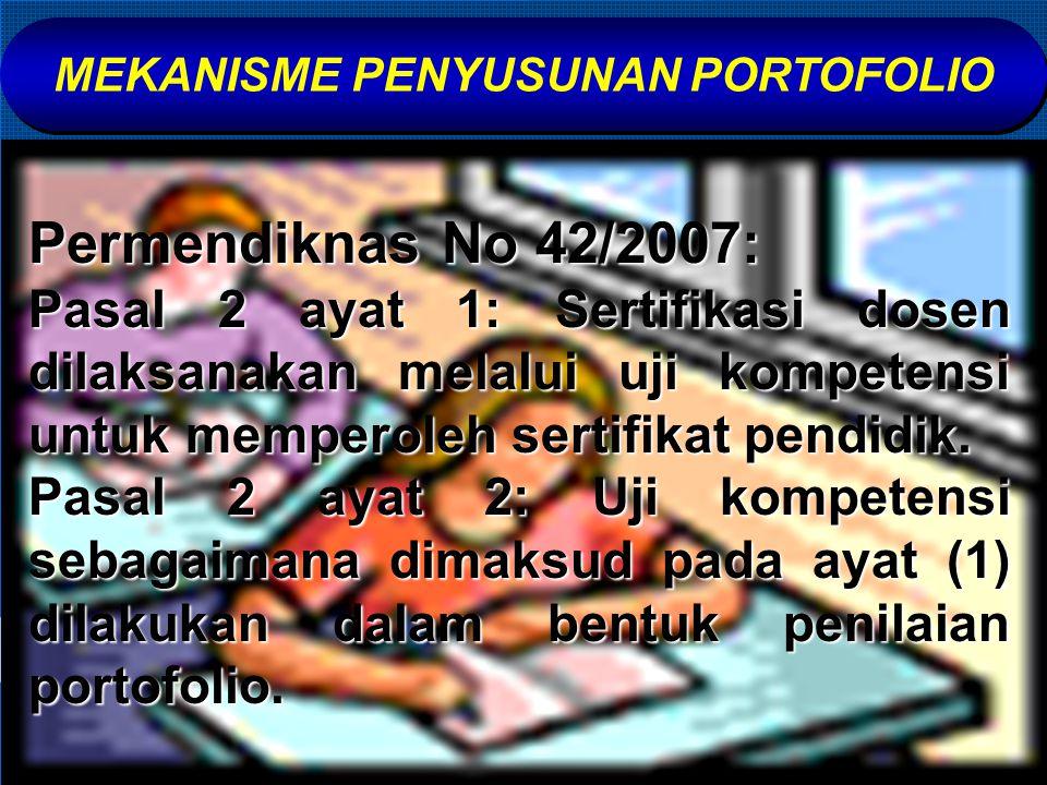 MEKANISME PENYUSUNAN PORTOFOLIO Permendiknas No 42/2007: Pasal 2 ayat 1: Sertifikasi dosen dilaksanakan melalui uji kompetensi untuk memperoleh sertif