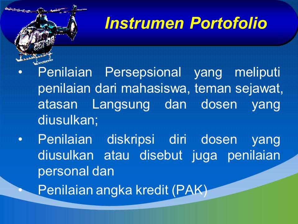 Instrumen Portofolio Penilaian Persepsional yang meliputi penilaian dari mahasiswa, teman sejawat, atasan Langsung dan dosen yang diusulkan; Penilaian
