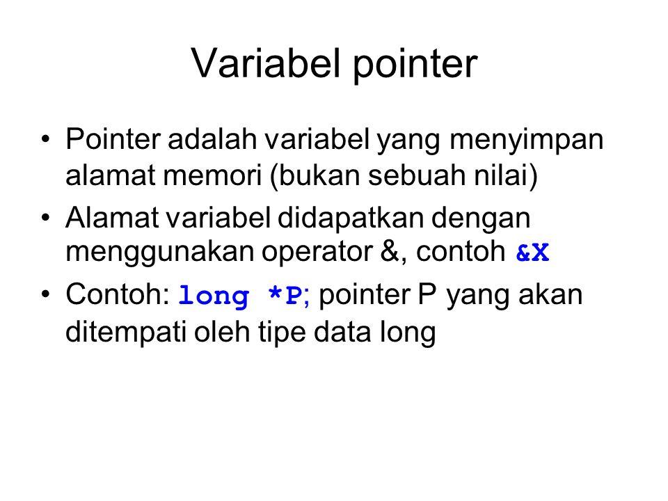 Contoh: memerintahkan P untuk menunjuk alamat dari variabel X (menyimpan alamat dari variabel X kedalam pointer P) long X; long *P; P = &X; // keduanya menyimpan alamat Mengisikan nilai ke dalam alamat yang disimpan oleh pointer P P = X; //salah *P = X; //benar, keduanya //menyimpan nilai