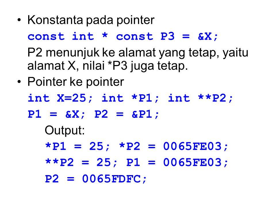 Pointer Aritmetika Contoh: Array A[0]=100, A[1]=200, A[2]=300, A[3]=400, dan A[4]=500 int A[5]={100,200,300,400,500}; int *P; P = &A[0]; //*P = 100 P = P + 2; //*P = 300 P = P - 1; //*P = 200