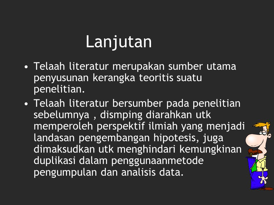 Telaah literatur merupakan sumber utama penyusunan kerangka teoritis suatu penelitian. Telaah literatur bersumber pada penelitian sebelumnya, dismping