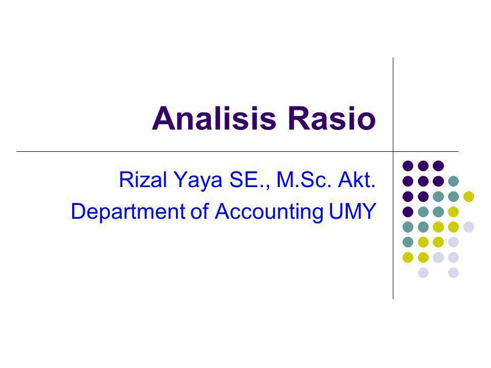 Analisis Rasio Rizal Yaya SE., M.Sc. Akt. Department of Accounting UMY