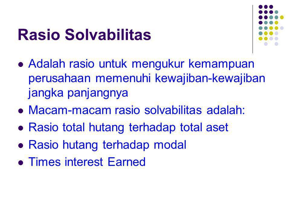 Rasio Solvabilitas Adalah rasio untuk mengukur kemampuan perusahaan memenuhi kewajiban-kewajiban jangka panjangnya Macam-macam rasio solvabilitas adal