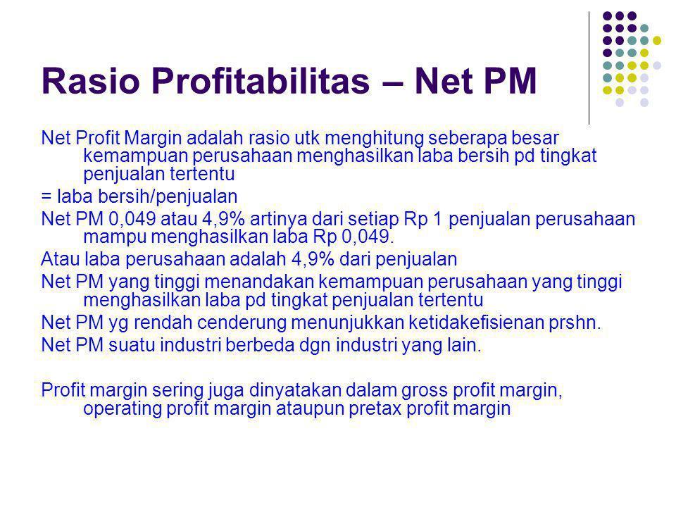 Rasio Profitabilitas – Net PM Net Profit Margin adalah rasio utk menghitung seberapa besar kemampuan perusahaan menghasilkan laba bersih pd tingkat pe