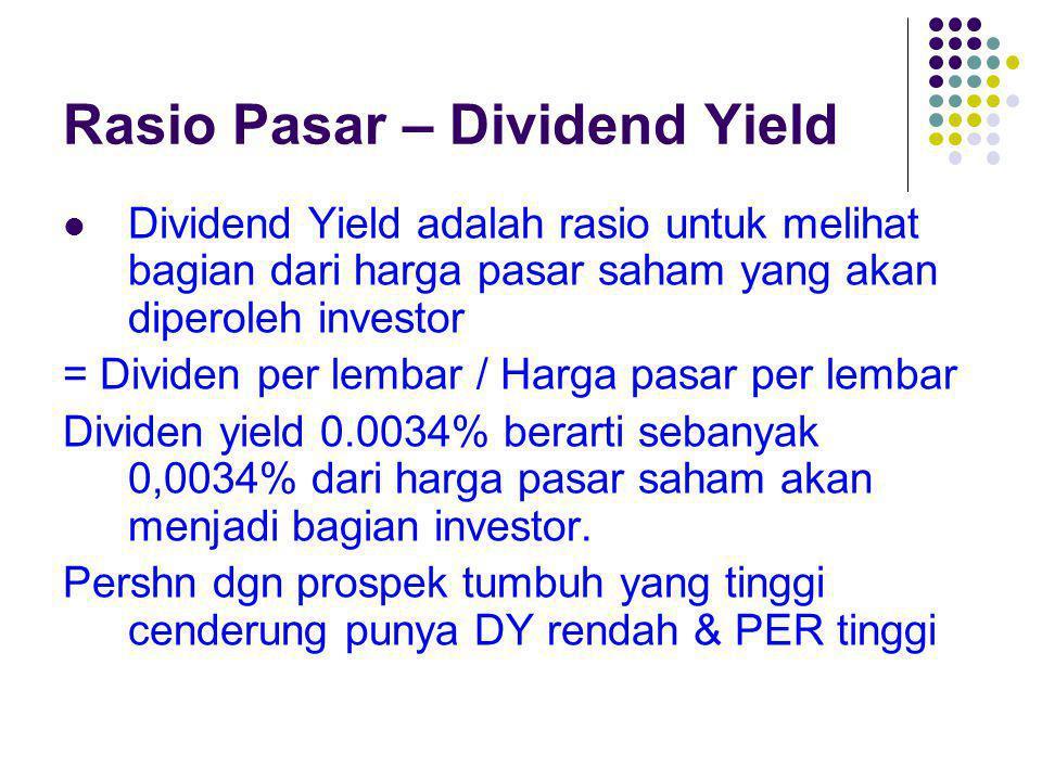Rasio Pasar – Dividend Yield Dividend Yield adalah rasio untuk melihat bagian dari harga pasar saham yang akan diperoleh investor = Dividen per lembar