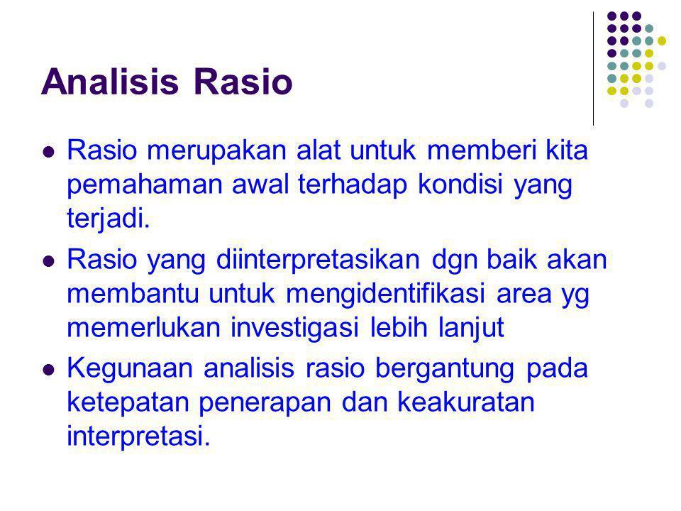 Analisis Rasio Rasio merupakan alat untuk memberi kita pemahaman awal terhadap kondisi yang terjadi. Rasio yang diinterpretasikan dgn baik akan memban