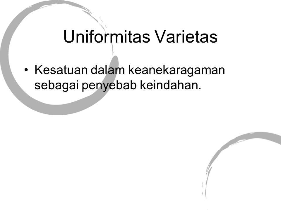 Uniformitas Varietas Kesatuan dalam keanekaragaman sebagai penyebab keindahan.