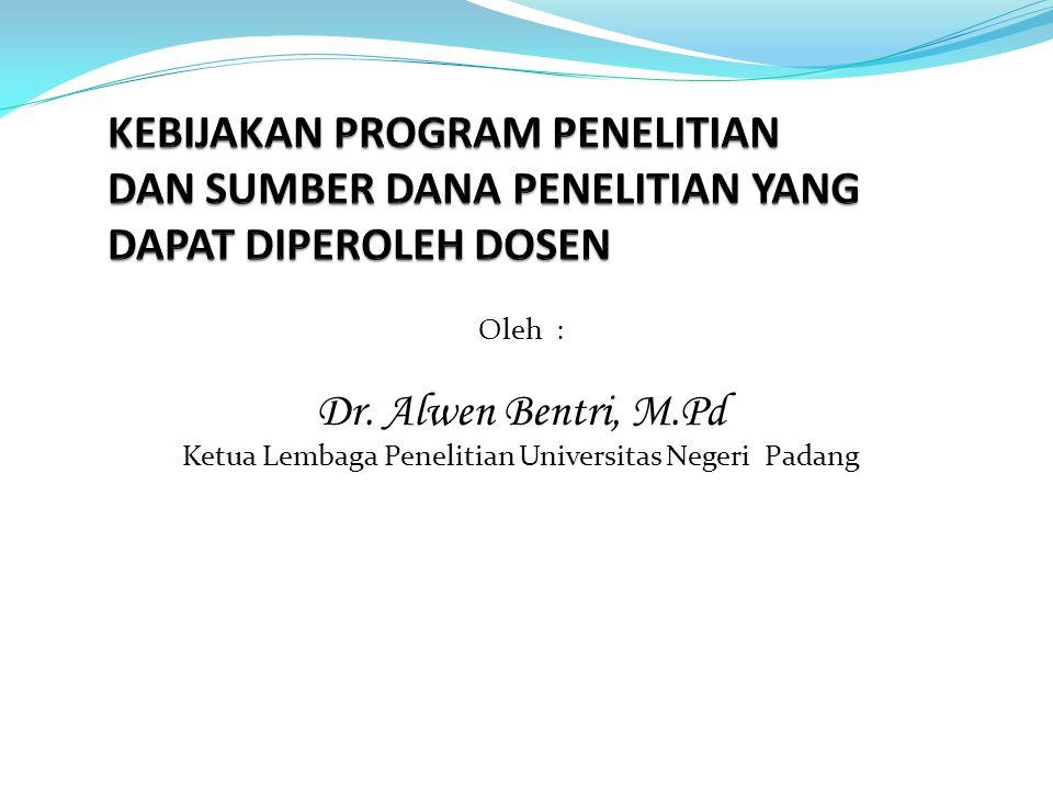 Oleh : Dr. Alwen Bentri, M.Pd Ketua Lembaga Penelitian Universitas Negeri Padang