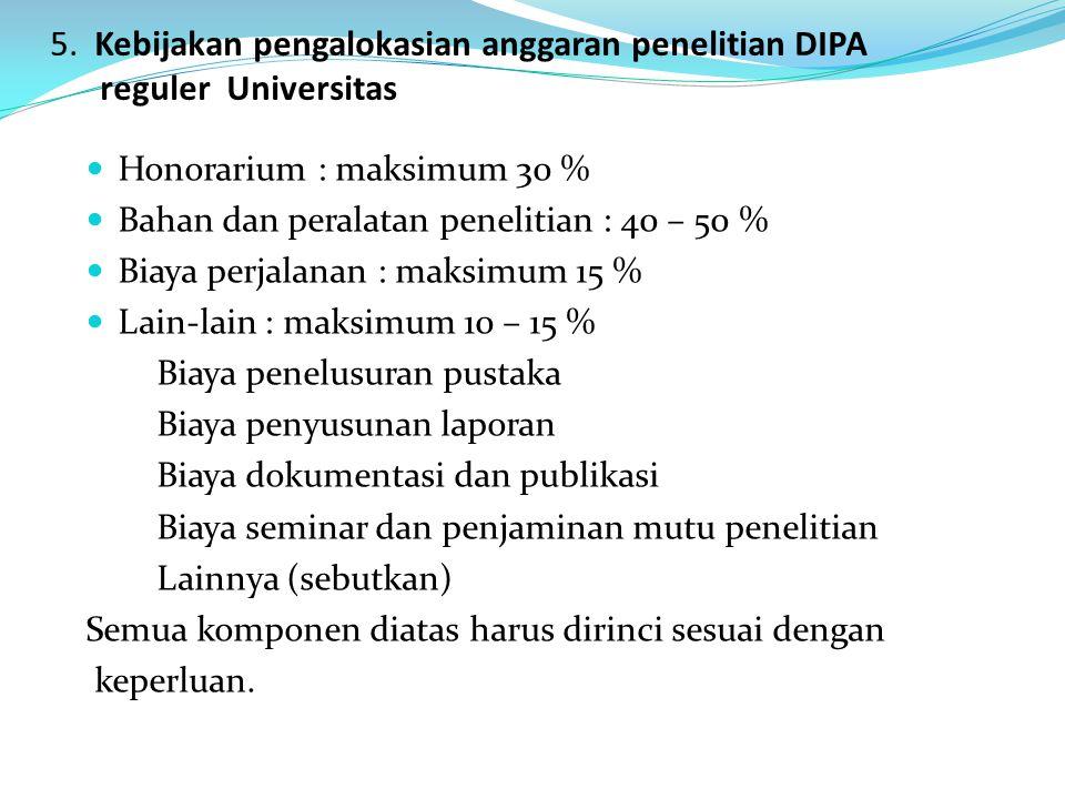 5. Kebijakan pengalokasian anggaran penelitian DIPA reguler Universitas Honorarium : maksimum 30 % Bahan dan peralatan penelitian : 40 – 50 % Biaya pe