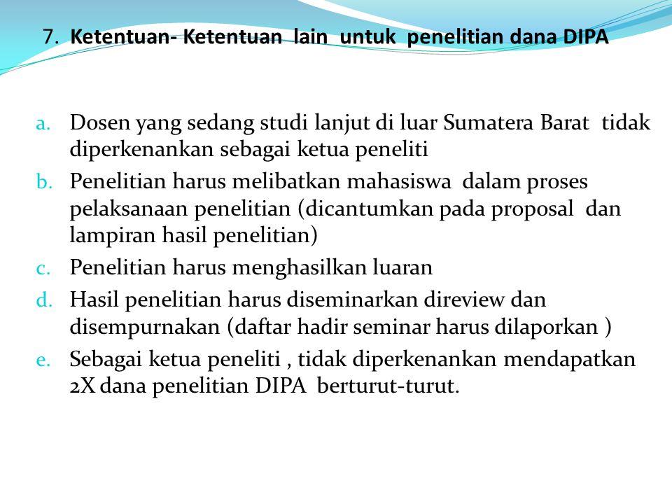 7. Ketentuan- Ketentuan lain untuk penelitian dana DIPA Reguler UNP a. Dosen yang sedang studi lanjut di luar Sumatera Barat tidak diperkenankan sebag