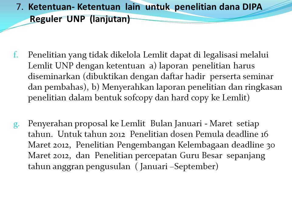 7. Ketentuan- Ketentuan lain untuk penelitian dana DIPA Reguler UNP (lanjutan) f. Penelitian yang tidak dikelola Lemlit dapat di legalisasi melalui Le