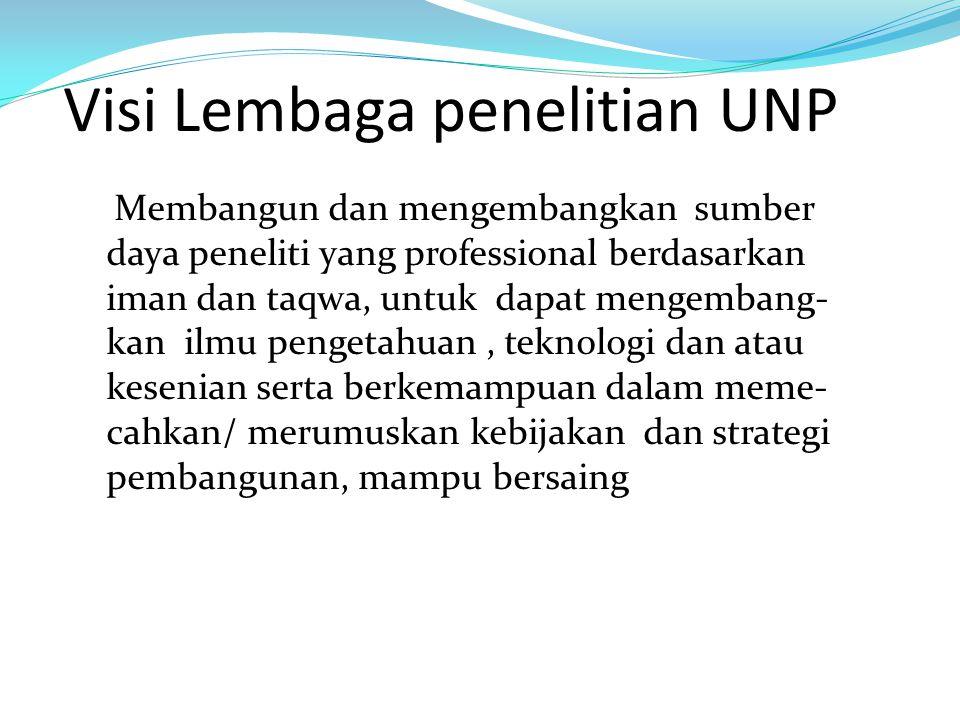 Visi Lembaga penelitian UNP Membangun dan mengembangkan sumber daya peneliti yang professional berdasarkan iman dan taqwa, untuk dapat mengembang- kan