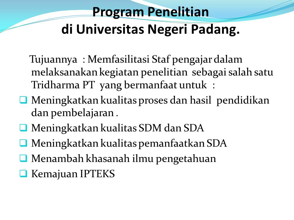 Program Penelitian di Universitas Negeri Padang. Tujuannya : Memfasilitasi Staf pengajar dalam melaksanakan kegiatan penelitian sebagai salah satu Tri