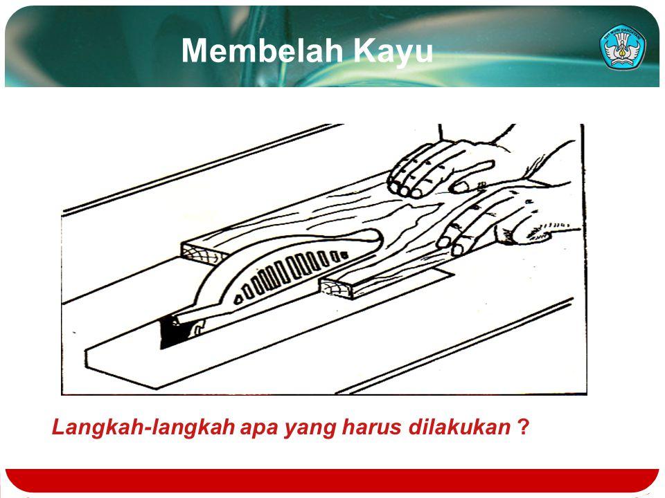 Mengiris Kayu Langkah-langkah apa yang harus dilakukan ?