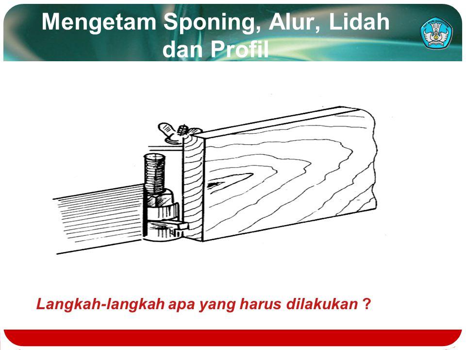 Membuat Profil atau Sponing pada Sisi Tebal Kayu yang Lengkung Langkah-langkah apa yang harus dilakukan ?