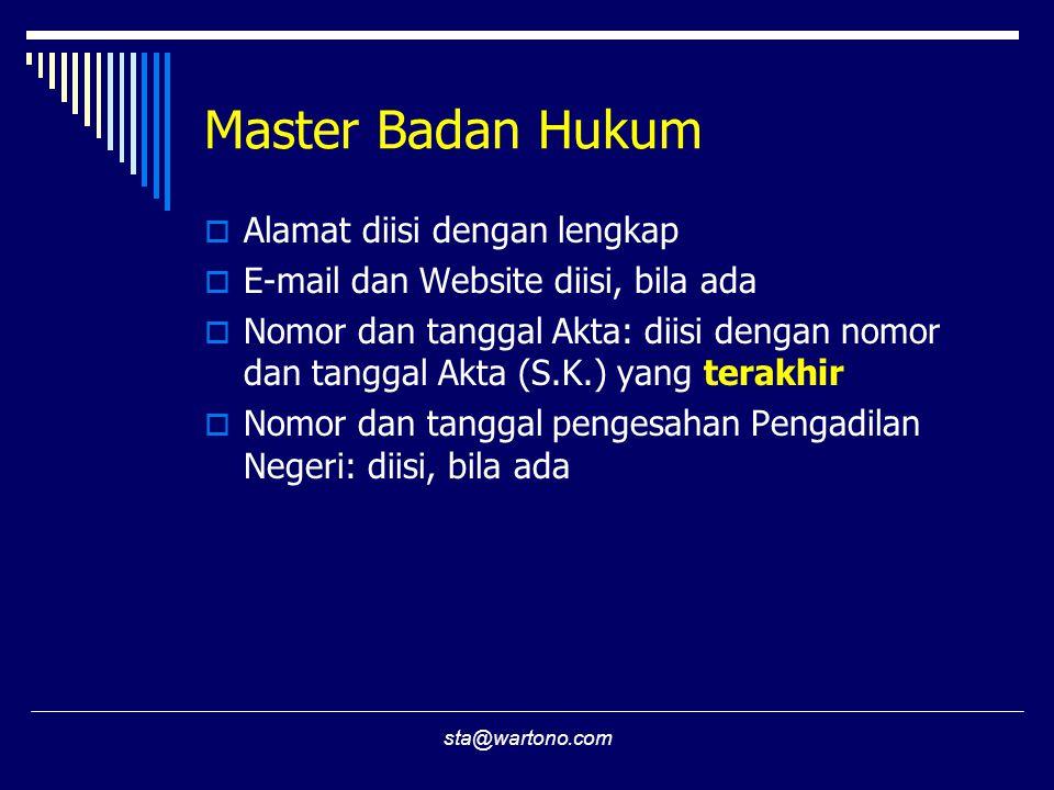 sta@wartono.com Master Badan Hukum  Alamat diisi dengan lengkap  E-mail dan Website diisi, bila ada  Nomor dan tanggal Akta: diisi dengan nomor dan