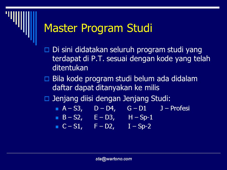 sta@wartono.com Master Program Studi  Di sini didatakan seluruh program studi yang terdapat di P.T. sesuai dengan kode yang telah ditentukan  Bila k