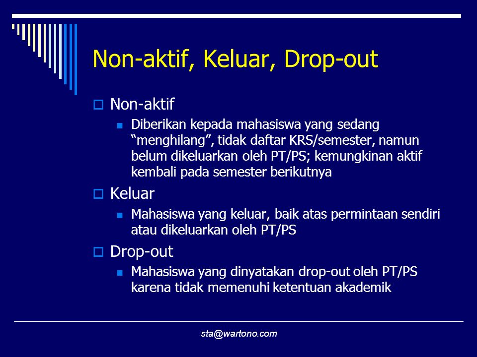"sta@wartono.com Non-aktif, Keluar, Drop-out  Non-aktif Diberikan kepada mahasiswa yang sedang ""menghilang"", tidak daftar KRS/semester, namun belum di"