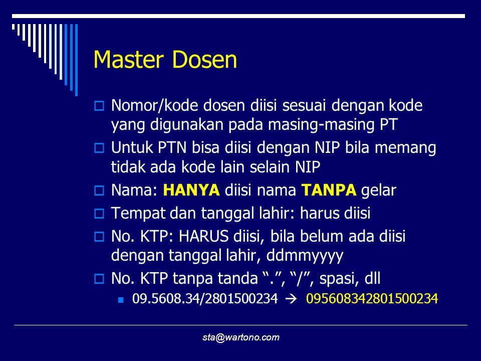 sta@wartono.com Master Dosen  Nomor/kode dosen diisi sesuai dengan kode yang digunakan pada masing-masing PT  Untuk PTN bisa diisi dengan NIP bila m