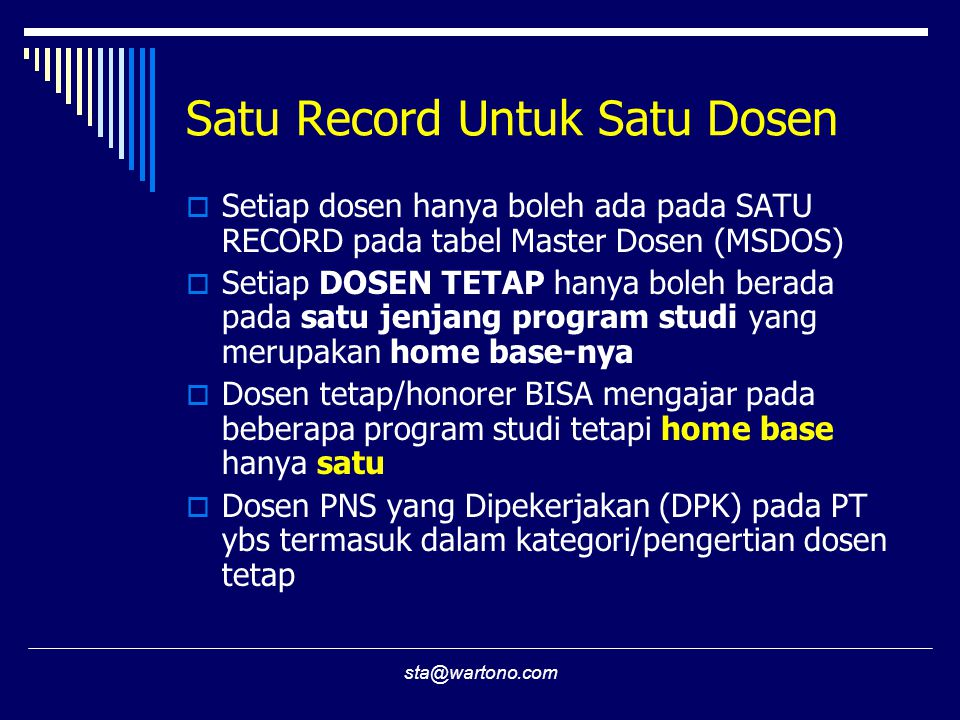 sta@wartono.com Satu Record Untuk Satu Dosen  Setiap dosen hanya boleh ada pada SATU RECORD pada tabel Master Dosen (MSDOS)  Setiap DOSEN TETAP hany