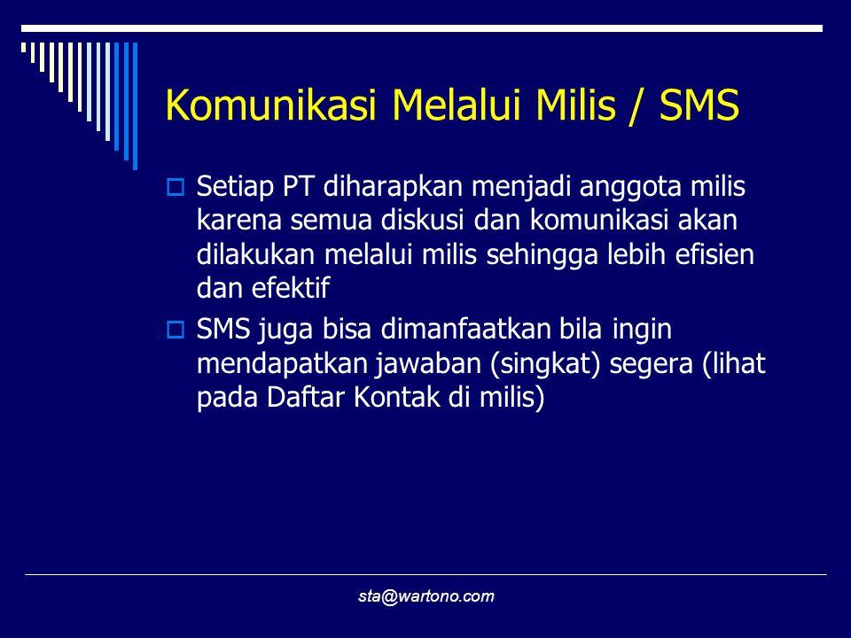 sta@wartono.com Komunikasi Melalui Milis / SMS  Setiap PT diharapkan menjadi anggota milis karena semua diskusi dan komunikasi akan dilakukan melalui