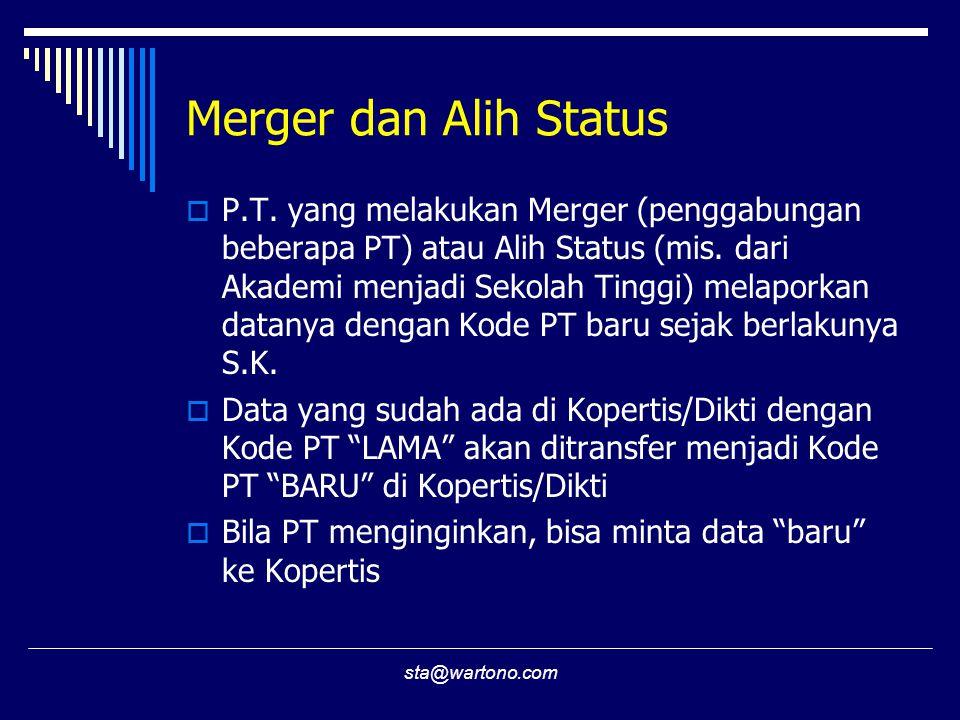 sta@wartono.com Merger dan Alih Status  P.T. yang melakukan Merger (penggabungan beberapa PT) atau Alih Status (mis. dari Akademi menjadi Sekolah Tin