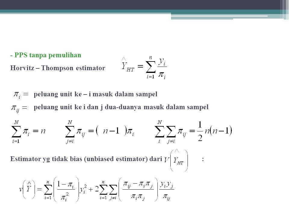 - PPS tanpa pemulihan Horvitz – Thompson estimator peluang unit ke – i masuk dalam sampel peluang unit ke i dan j dua-duanya masuk dalam sampel Estimator yg tidak bias (unbiased estimator) dari :