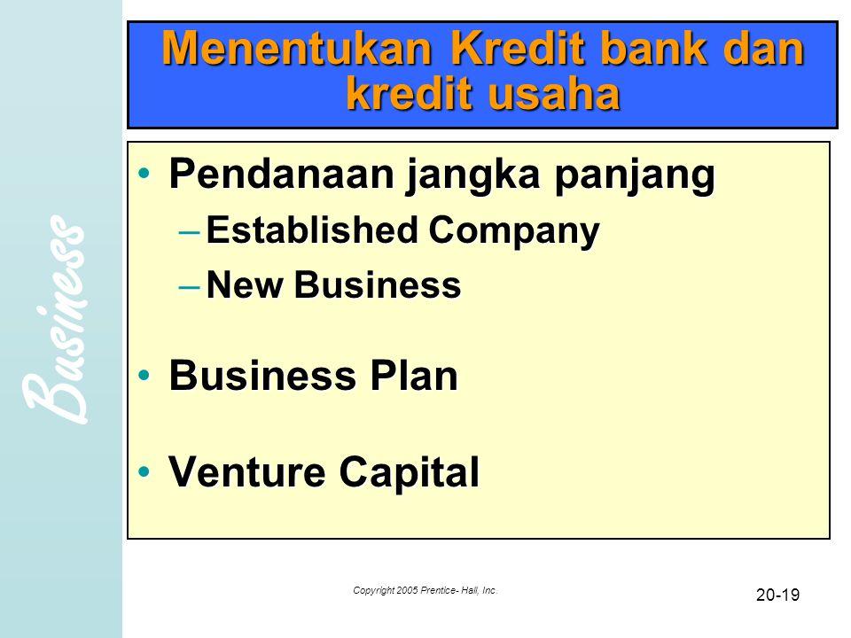 Business Copyright 2005 Prentice- Hall, Inc. 20-19 Menentukan Kredit bank dan kredit usaha Pendanaan jangka panjangPendanaan jangka panjang –Establish
