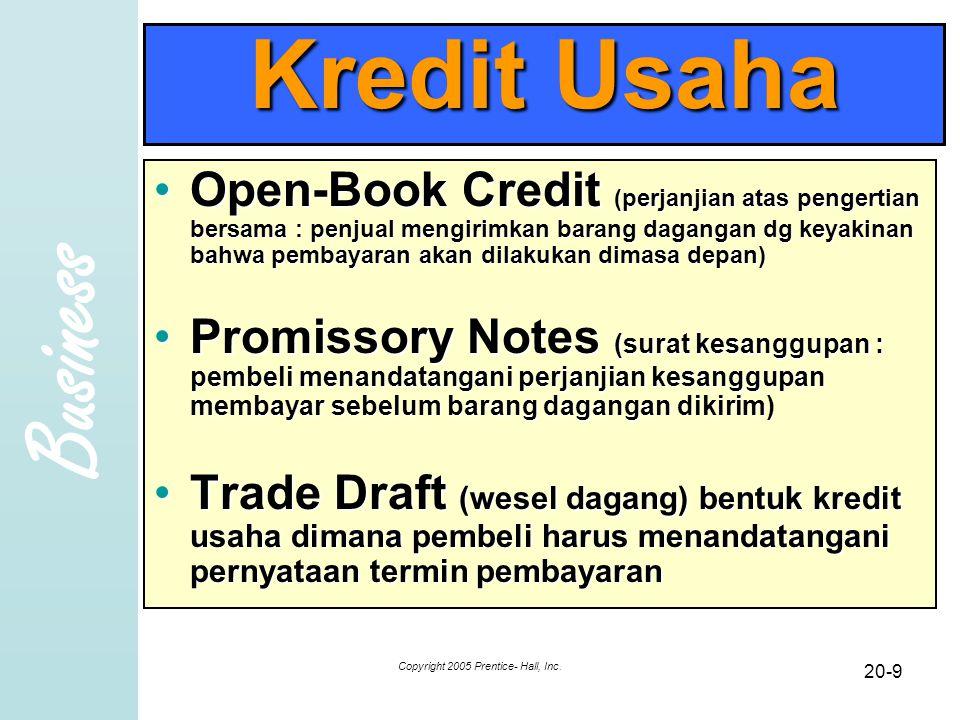 Business Copyright 2005 Prentice- Hall, Inc. 20-9 Kredit Usaha Open-Book Credit (perjanjian atas pengertian bersama : penjual mengirimkan barang dagan