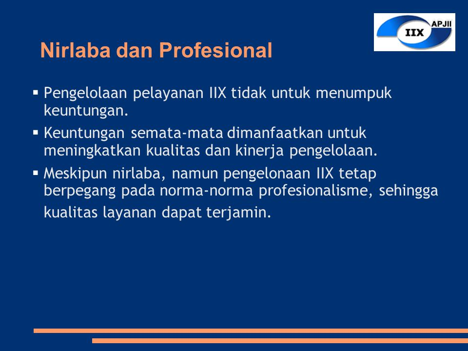Nirlaba dan Profesional  Pengelolaan pelayanan IIX tidak untuk menumpuk keuntungan.