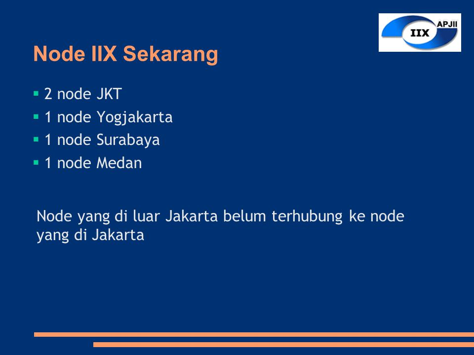Node IIX Sekarang...2) Node Jakarta (Gedung Cyber) ● Luas area NOC IIX-APJII yang tersedia : – Pembangunan Tahap 1 tersedia ± 300 m 2 ● Area Cage ± 9 m 2 tersedia 18 unit (16 unit digunakan PJI, 2 unit digunakan APJII) ● Area Rack System tersedia 10 unit (10 ISP) – Pembangunan Tahap 2 tersedia ± 110 m 2 ● Area Cage ± 8 m 2 tersedia 7 unit ● Area Rack System tersedia 20 unit ● NOC Office ± 15 m 2