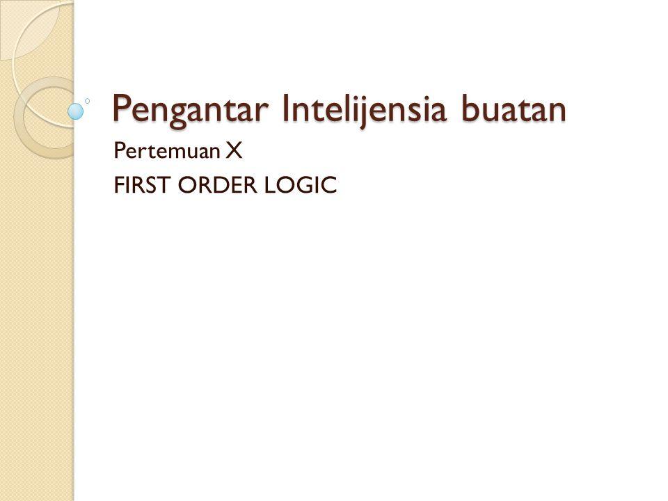 Pengantar Intelijensia buatan Pertemuan X FIRST ORDER LOGIC
